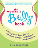 Woman's Belly Book: Finding Your True Center for More Energy, Confidence, and Pleasure by Lisa Sarasohn